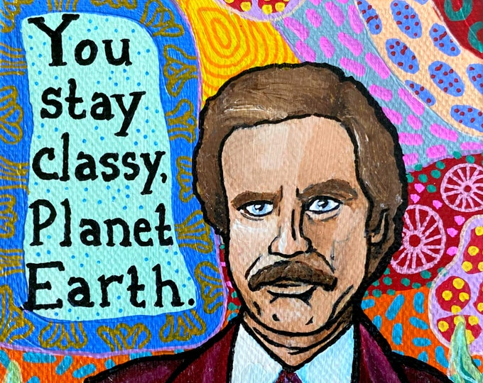 Ron Burgundy Painting by Willabird Designs Artist Amber Petersen. Will Ferrell in Anchorman, You Stay Classy Planet Earth