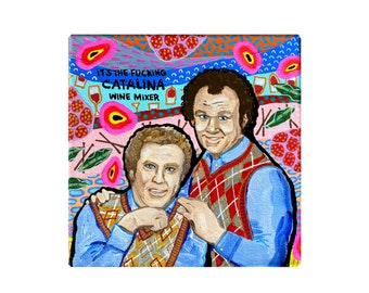 Step Brothers Painting by Willabird Designs Artist Amber Petersen. Will Ferrell & John C Reilly, It's the Fucking Catalina Wine Mixer