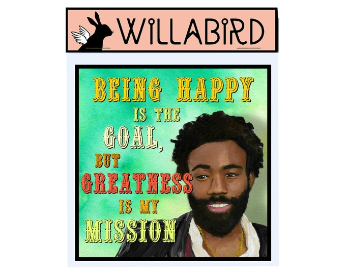 Childish Gambino Magnet by Willabird Designs Artist Amber Petersen. Donald Glover, being happy is the goal but greatness is my mission