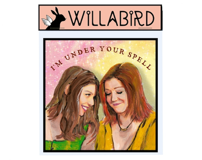 Willow and Tara Buffy the Vampire Slayer Magnet by Willabird Designs Artist Amber Petersen. I'm Under Your Spell
