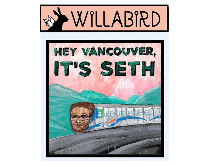 Vancouver Magnet by Willabird Designs Artist Amber Petersen. Seth Rogan Skytrain announcements. Hey Vancouver, It's Seth!