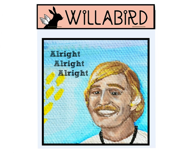 Alright Alright Alright Magnet by Willabird Designs Artist Amber Petersen. Matthew McConaughey in Dazed & Confused