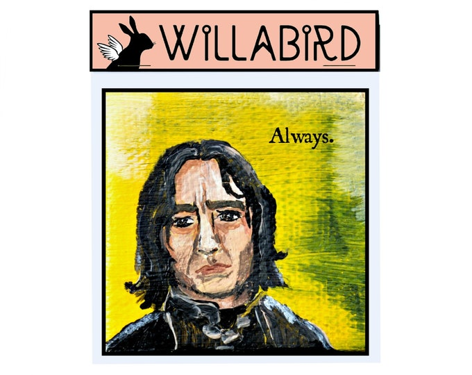 Snape, Always Magnet by Willabird Designs Artist Amber Petersen. Tribute to the Late Great Alan Rickman as Severus Snape in Harry Potter