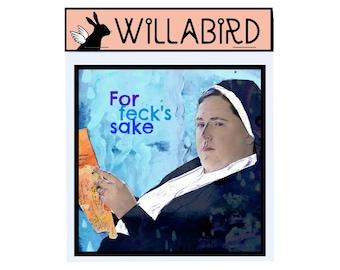 Derry Girls Magnet by Willabird Designs Artist Amber Petersen. Sister Michael, Fore Feck's Sake