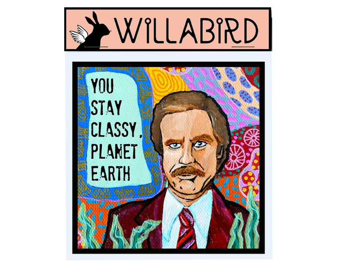 Ron Burgundy Magnet by Willabird Designs Artist Amber Petersen. Will Ferrell, Anchorman, You Stay Classy Planet Earth