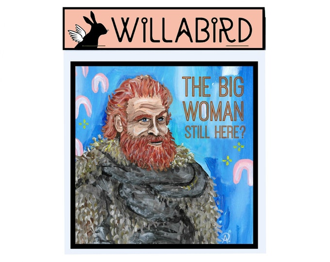 Tormund Magnet by Willabird Designs Artist Amber Petersen. Game of Thrones, the big woman still here? Gingers are beautiful