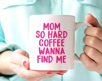 Mom So Hard Coffee Wanna Find Me Mug - Baby Shower Gift - New Mom - Adulting - Mom Life - Mommin Aint Easy - Mom Life - Working Mom Sprinkle