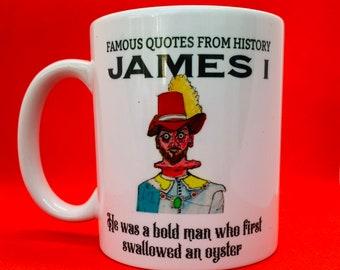 James 1 quotes from history mug, oyster mug, king James, fun gift, history gift, gift for anyone