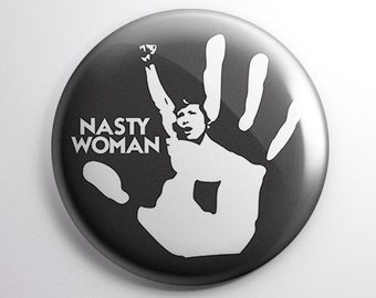 Nasty Woman button badge 25mm (1 inch) - political - protest - Anti Trump - Love Trumps Hate - Women's March - Resist - She Persisted