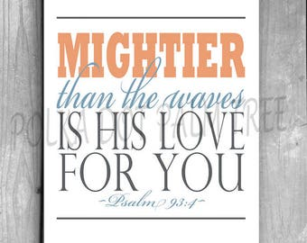 INSTANT DOWNLOAD Mightier Than The Waves Is His Love For You Psalm 93:4 Encouraging Bible Verse Scripture Word Art 8 x 10 Printable