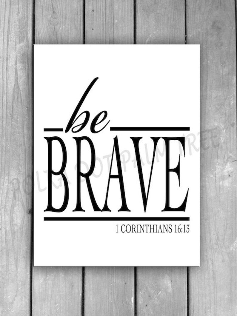 INSTANT DOWNLOAD Be Brave 1 Corinthians 16:13 Bible Verse Scripture  Inspirational Word Art Wall Art White Black 8 X 10 Printable PDF