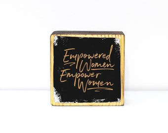 Empowered Women Empower Women, feminist quote typography black and gold typography illustration, mini block wood art, paper weight