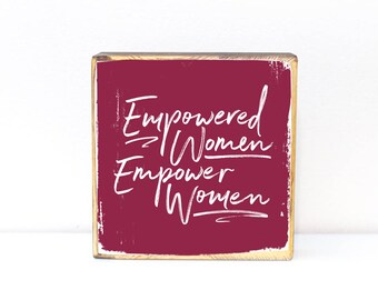 Empowered women empower women, feminist saying, inspirational women quote, 5x5, 7x7 image transfer wood art - MADE TO ORDER