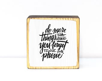 Do more things that make you forget to use your phone, black and white original hand lettering calligraphy Ghandi quote, mini block wood art
