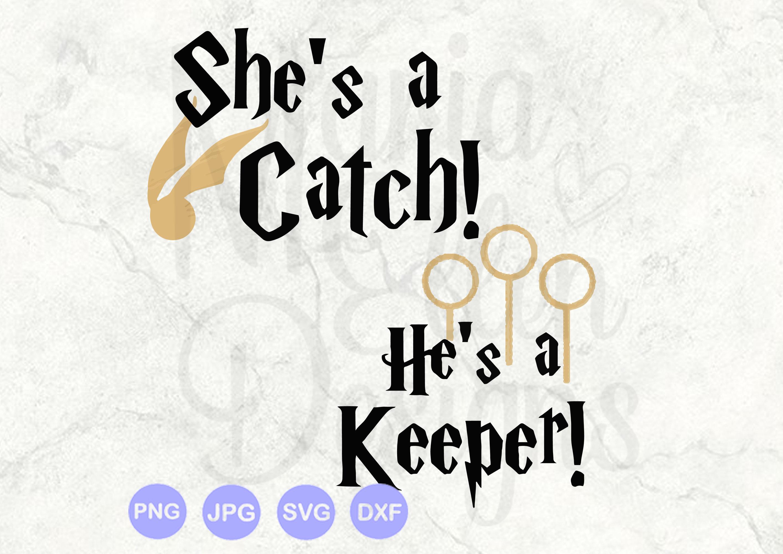 She S A Catch He S A Keeper Svg Harry Potter Svg Etsy