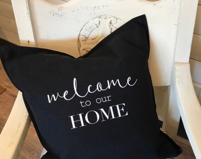 Welcome to our home throw pillow, Decorative pillow, Pillow cover