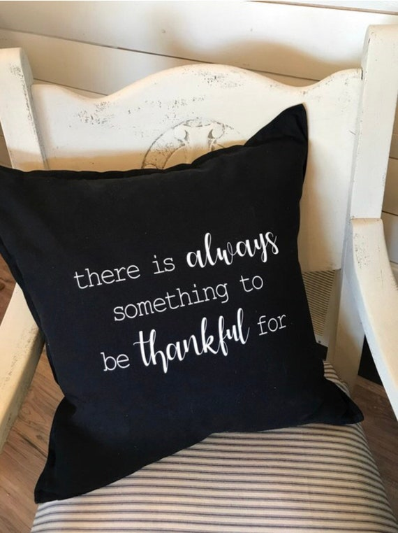 There is always something to be thankful for throw pillow, Decorative pillow, Pillow cover, Inspirational pillow