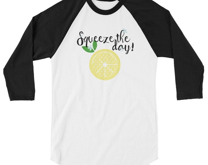 Squeeze the day! 3/4 sleeve raglan shirt