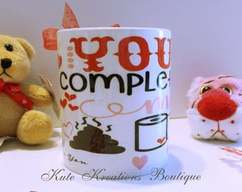 Valentines Mug/You Complete Me/I Stinkin Love You/Funny Mug