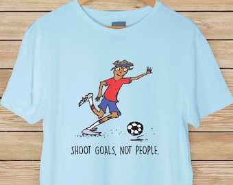 Soccer Guy T-shirt - Shoot Goals, Not People - Peaceful, Non-Violence T-shirt - Available in 3 Different Colors