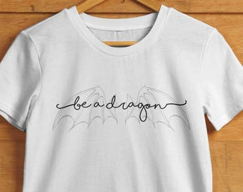 Be a Dragon T-shirt - Inspired by the Game of Thrones - Women's Crew and V-neck T-shirt