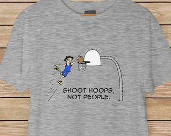 Basketball T-shirt - Shoot Hoops, Not People - Peaceful, Non-Violence T-shirt - Available in 5 Different Colors