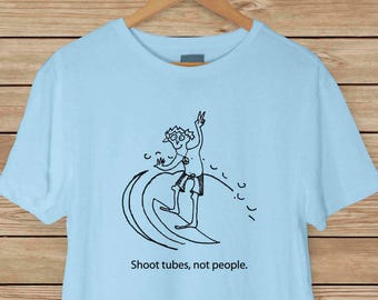 Peace - Shoot Tubes, Not People - Surfer T shirt