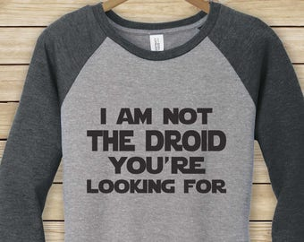 Not the Droid You're Looking For - Star Wars Inspired Baseball T-shirt - Ladies and Men's Sizes - Several Color Options Available