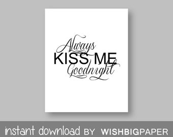 Always Kiss Me Goodnight Print-Instant Download.Art Print.Inspiration Quote Print.Home Decor.Printable Quote.Inspiration Quote Print. Love