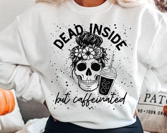 Dead Inside but Caffeinated Sweatshirt - Halloween Sweatshirt - Coffee Lover Sweatshirt - Iced Coffee Sweatshirt - Cute Fall Shirt