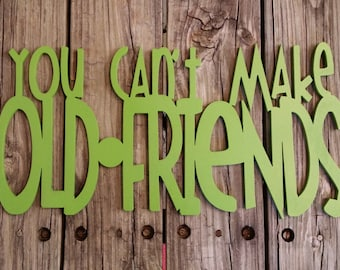 You Can't Make Old Friends (Kenny Rogers and Dolly Parton) - Friends Sign - Porch Sign - Wedding Gift - Birthday Gift