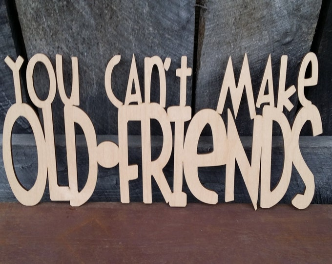 You Can't Make Old Friends (Kenny Rogers and Dolly Parton) - Friends Sign - Porch Sign - Unpainted Wooden Sign