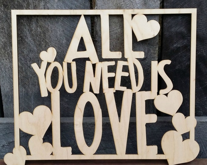 All You Need Is Love - Wood Sign - Unpainted Wood Sign