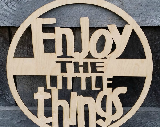 Enjoy The Little Things - Unpainted Wood Sign