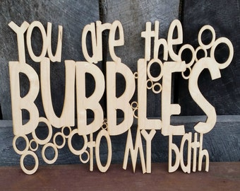 You Are The Bubbles To My Bath - Unpainted Wood Bathroom Sign - Bathroom Decor