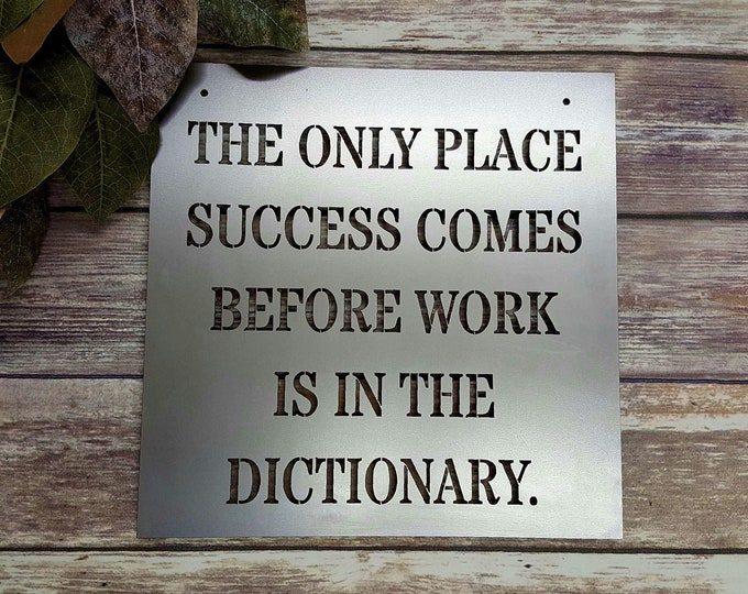 The Only Place Success Comes Before Work Is In The Dictionary - Metal Sign