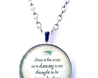 Friedrich Nietzsche Quote Necklace Those Who Were Seen Dancing Were Thought To Be Insane By Those Who Could Not Hear The Music Unique Gift