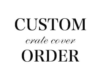 Custom Lightweight Crate Cover Order for Drew