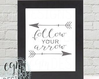 Follow Your Arrow Digital Print, printable art, Instant Download, Home Wall Print, Inspirational, digital typography, Gray Wall Art