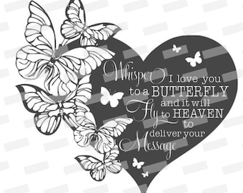 Whisper I love you to a butterfly and it will fly to Heaven and deliver your message PNG File, Instant Download, Print and Cut files
