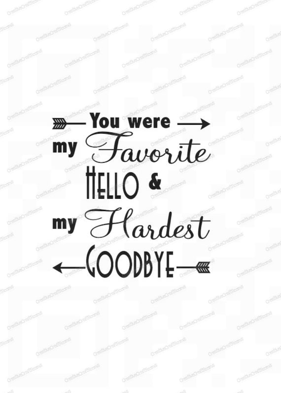 You Were My Favorite Hello And My Hardest Goodbye PNG, Cricut print and cut file, Cricut Png, Print and Cut File