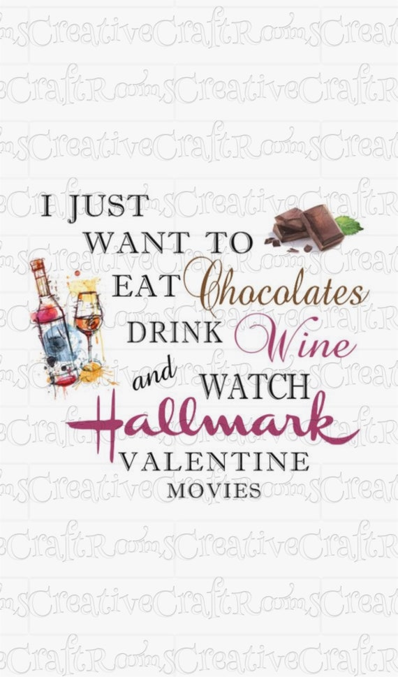 Sublimation, I just want to eat chocolate drink wine and watch Hallmark Valentine movies PNG, Sublimation download, Hallmark Png