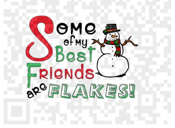 Some of my best friends are flakes PNG, Snowman PNG, Best Friends Digital Cutting File, Png, Cricut Png, Print File, Christmas Png