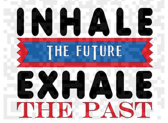 Inhale the future Exhale the past PNG, Inspirational quote PNG, Life Quote, Cricut print and cut file, Sublimation, Print and Cut File