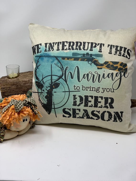 "We interrupt this marriage for the deer season, Hunting Pillow, 16"" x 16"" deer season pillow, Hunter Pillow, Funny quote Home Decor, Pillow"