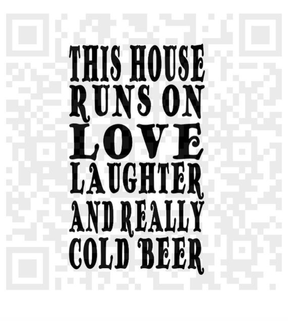 This house runs on love, laughter and really cold beer SVG, instant download,  Cricut, Silhouette, Digital Download SVG, PNG