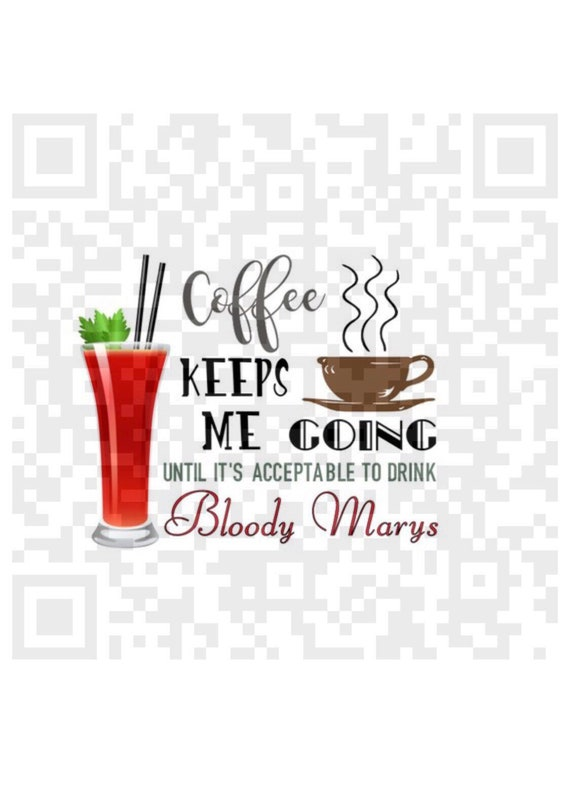 Sublimation design, Coffee Keeps Me Going Until its Acceptable to drink Bloody Marys PNG, Png, Cricut, Png cut file, Sublimation quote