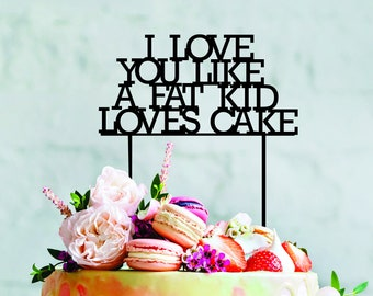I love you like a fat kid loves cake topper - Wedding birthday wood cake topper - Decoration acrylic gold funny cake decoration toppers wood