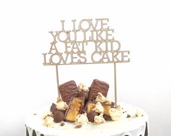 I love you like a fat kid loves cake - Wedding Engagement wood cake topper - Decoration acrylic gold funny cake decoration toppers wood