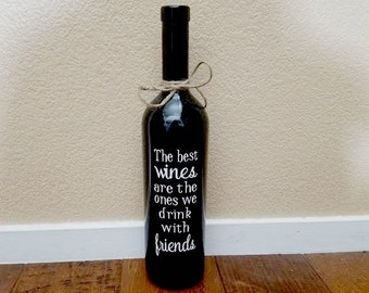 The Best Wine Are The Ones We Drink With Friends - Wine Bottle - Best Wines - Wine Bottle Decor - Wine Lover Gift - Wine Gift